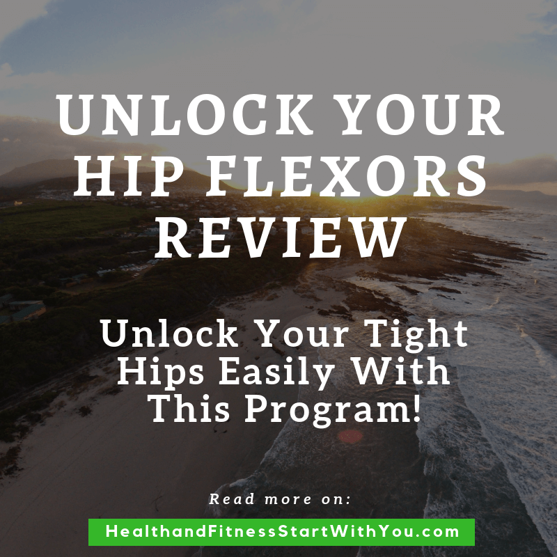 My Unlock Your Hip Flexors Review