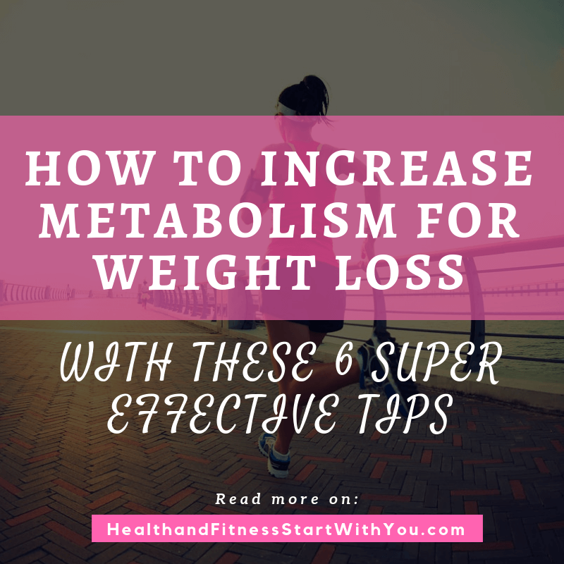 How To Increase Metabolism For Weight Loss With These 6 Super Effective Tips