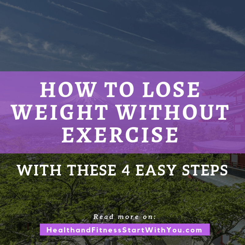 How To Lose Weight Without Exercise With These 4 Easy Steps