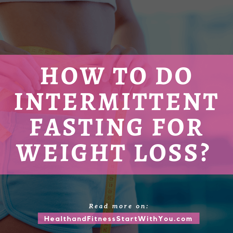 How To Do Intermittent Fasting For Weight Loss? Do These 4 Easy Tips To Get You Started