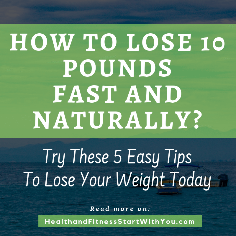 How To Lose 10 Pounds, Fast And Naturally? Try These 5 Easy Tips To Lose Your Weight Today
