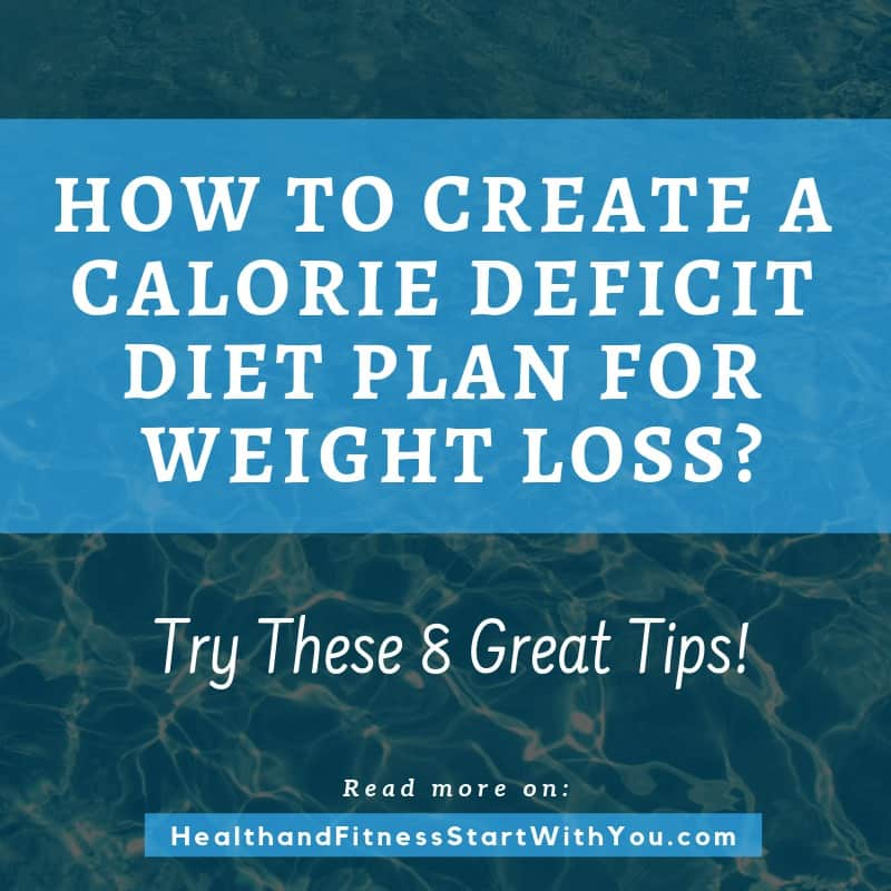 How To Create A Calorie Deficit Diet Plan