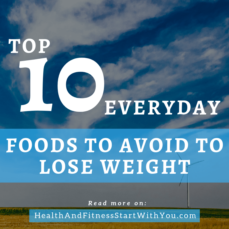 Top 10 Everyday Foods To Avoid To Lose Weight