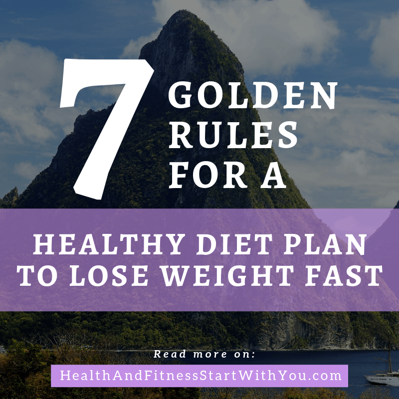 7 Golden Rules For A Healthy Diet Plan To Lose Weight Fast