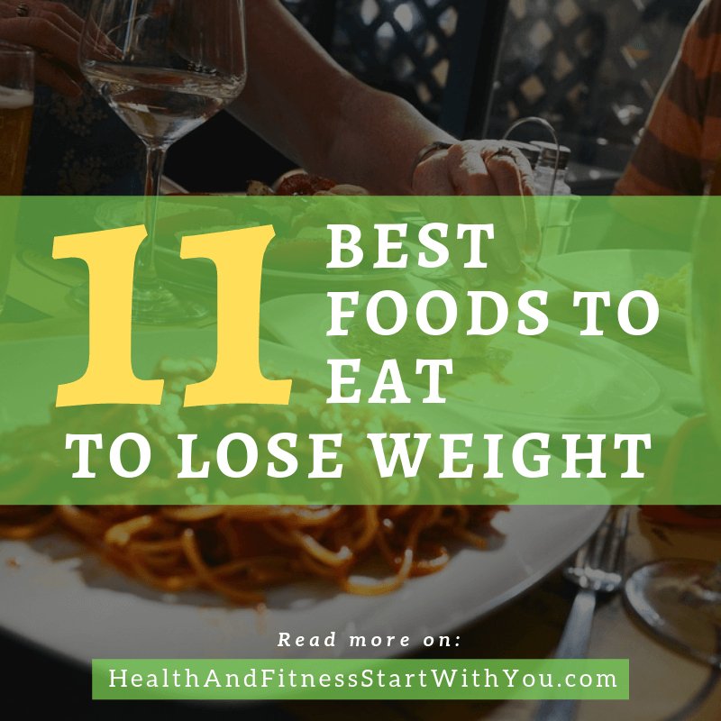 11 Best Foods To Eat To Lose Weight